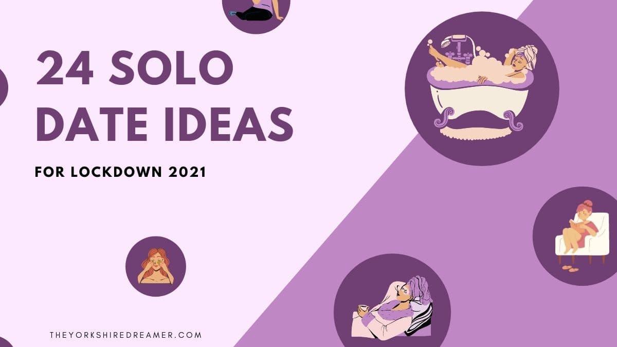 24 solo date ideas for lockdown 2021