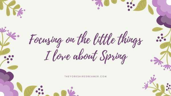 Focusing on the little things I love about Spring