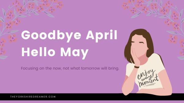Goodbye April Hello May 2021